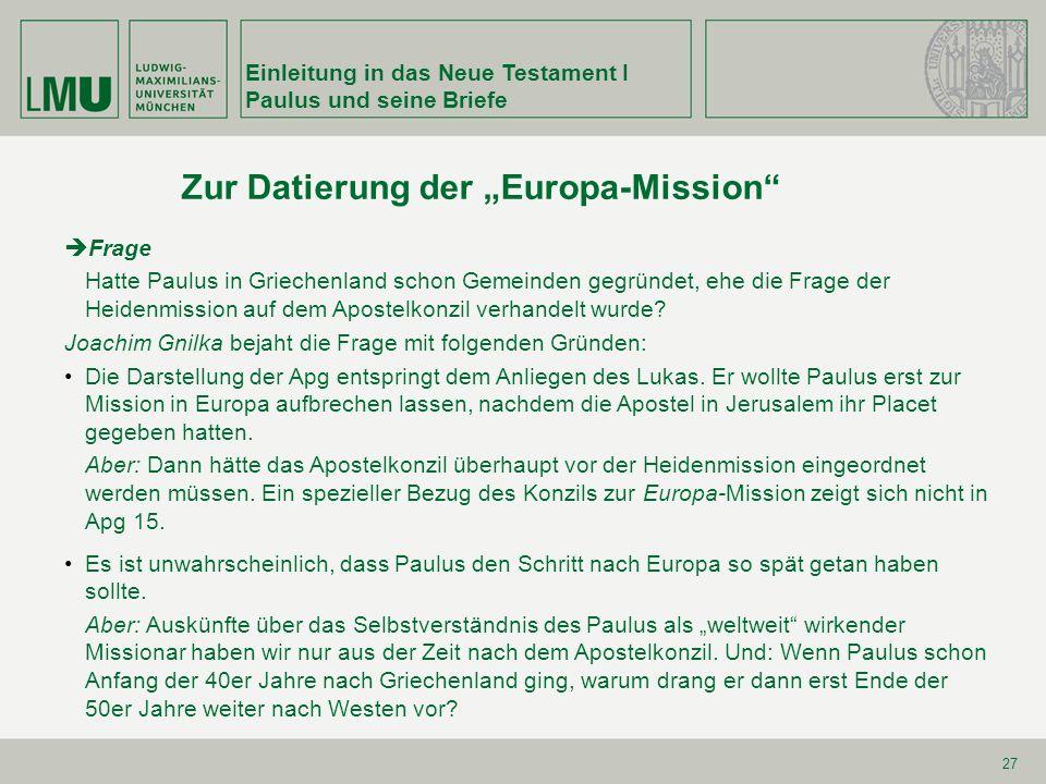 27 Zur Datierung der Europa-Mission Einleitung in das Neue Testament I Paulus und seine Briefe Frage Hatte Paulus in Griechenland schon Gemeinden gegr