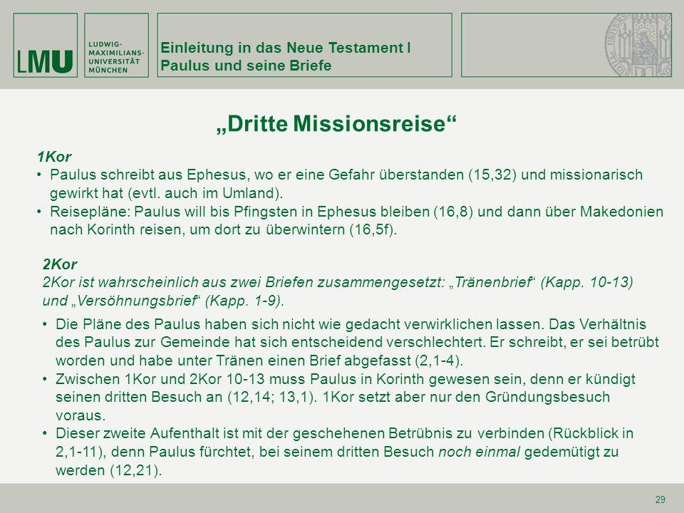 29 Dritte Missionsreise 1Kor Paulus schreibt aus Ephesus, wo er eine Gefahr überstanden (15,32) und missionarisch gewirkt hat (evtl. auch im Umland).