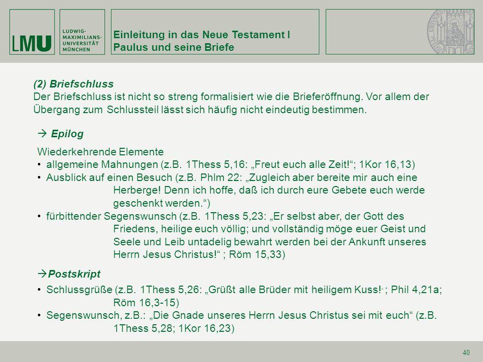 Einleitung in das Neue Testament I Paulus und seine Briefe 40 Epilog Wiederkehrende Elemente allgemeine Mahnungen (z.B. 1Thess 5,16: Freut euch alle Z