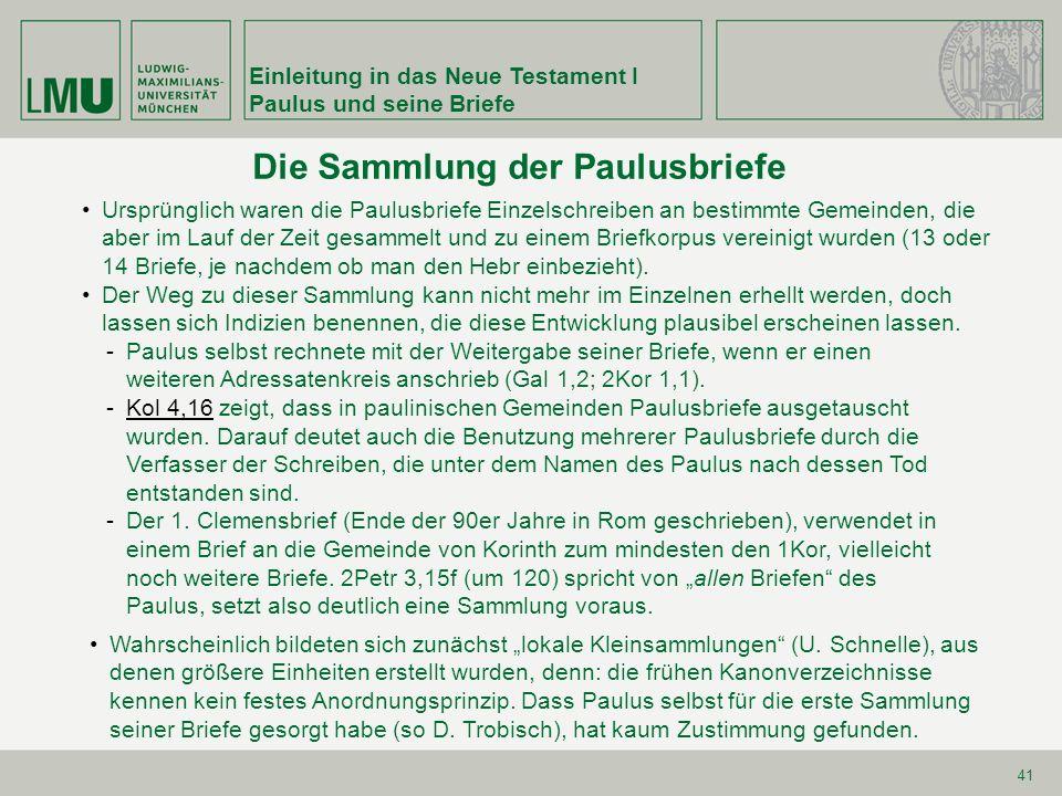 Einleitung in das Neue Testament I Paulus und seine Briefe 41 Die Sammlung der Paulusbriefe Ursprünglich waren die Paulusbriefe Einzelschreiben an bes