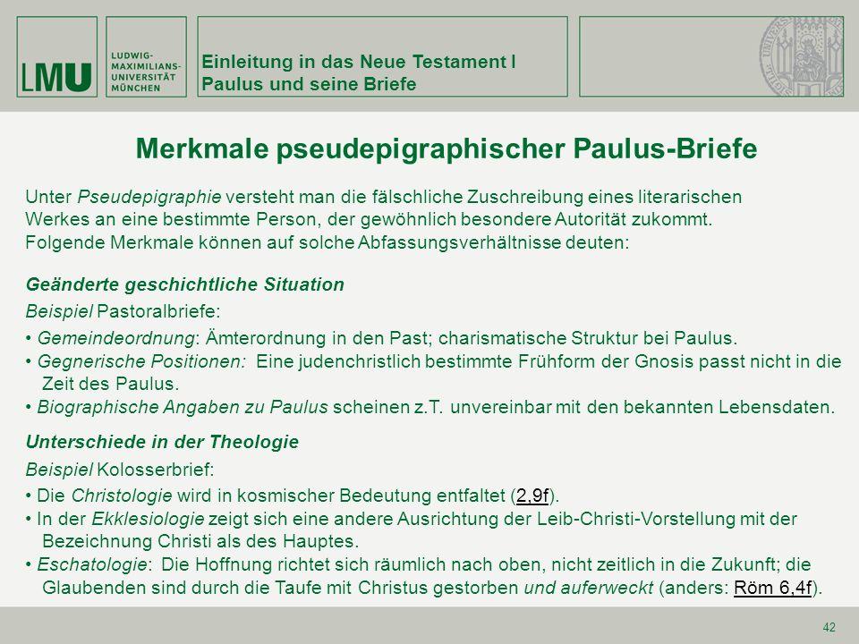 Einleitung in das Neue Testament I Paulus und seine Briefe 42 Geänderte geschichtliche Situation Beispiel Pastoralbriefe: Gemeindeordnung: Ämterordnun