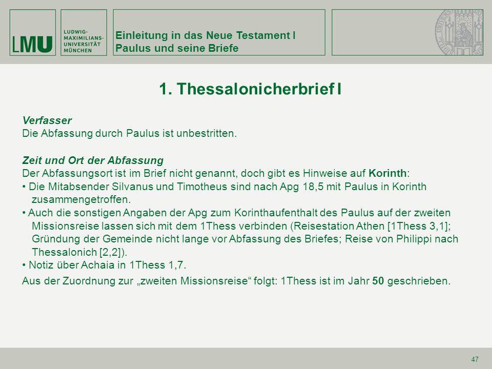 Einleitung in das Neue Testament I Paulus und seine Briefe 47 1. Thessalonicherbrief I Verfasser Die Abfassung durch Paulus ist unbestritten. Zeit und