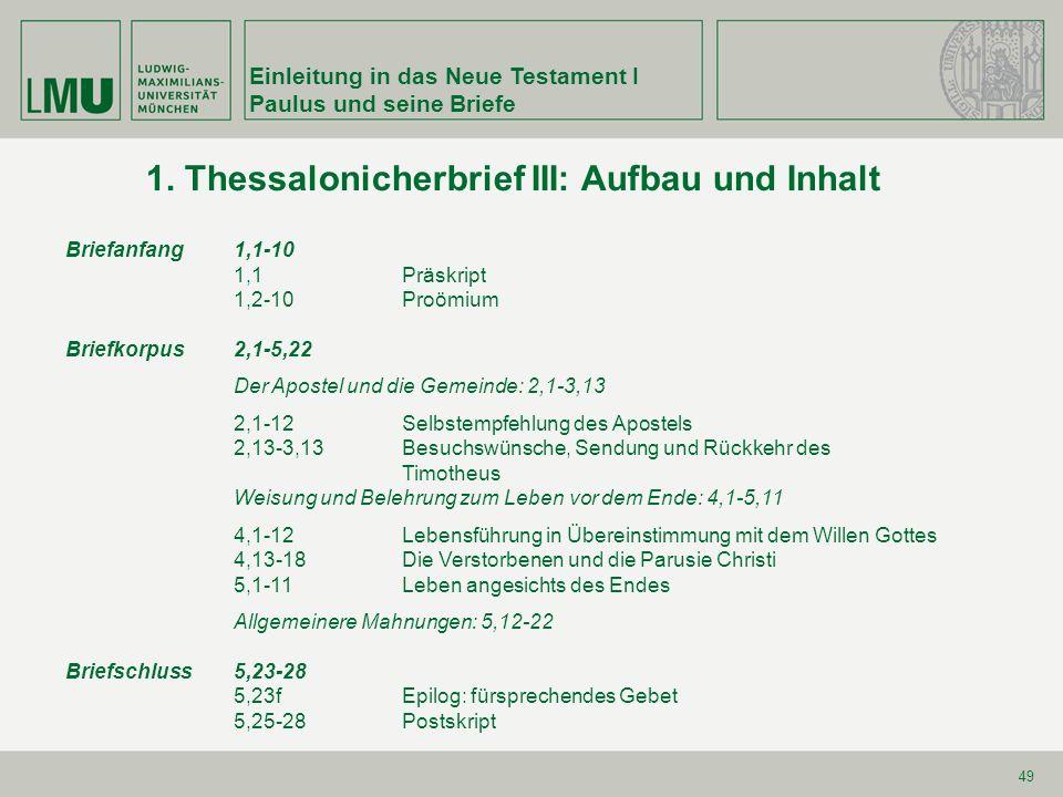 Einleitung in das Neue Testament I Paulus und seine Briefe 49 1. Thessalonicherbrief III: Aufbau und Inhalt Briefanfang 1,1-10 1,1Präskript 1,2-10Proö
