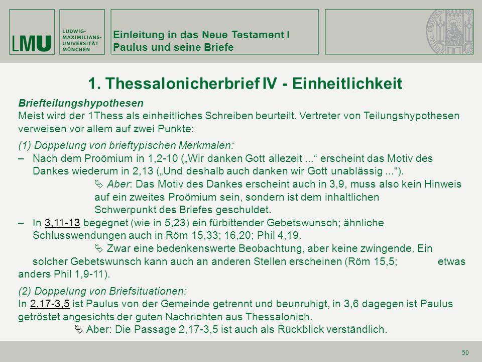 Einleitung in das Neue Testament I Paulus und seine Briefe 50 1. Thessalonicherbrief IV - Einheitlichkeit Briefteilungshypothesen Meist wird der 1Thes