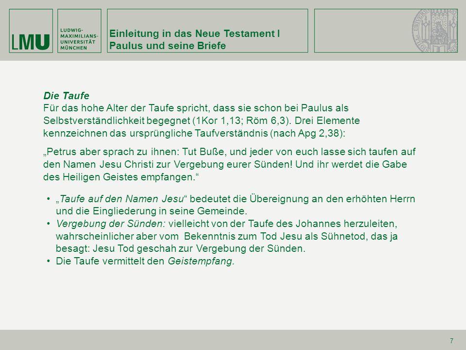 Einleitung in das Neue Testament I Paulus und seine Briefe 7 Die Taufe Für das hohe Alter der Taufe spricht, dass sie schon bei Paulus als Selbstverst