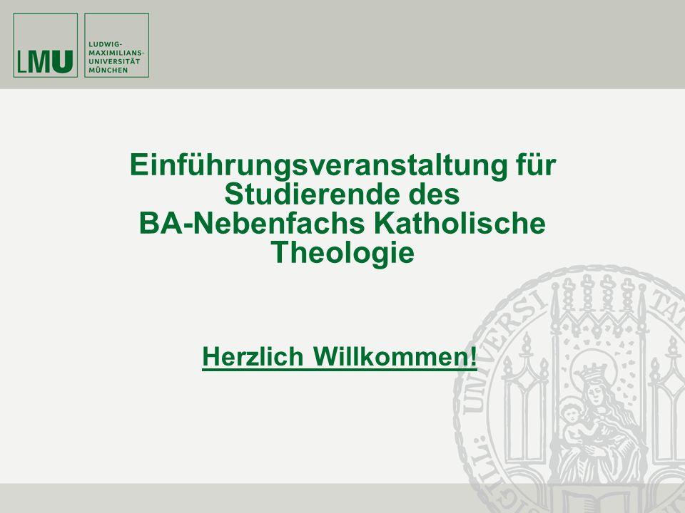 Einführungsveranstaltung für Studierende des BA-Nebenfachs Katholische Theologie Herzlich Willkommen!