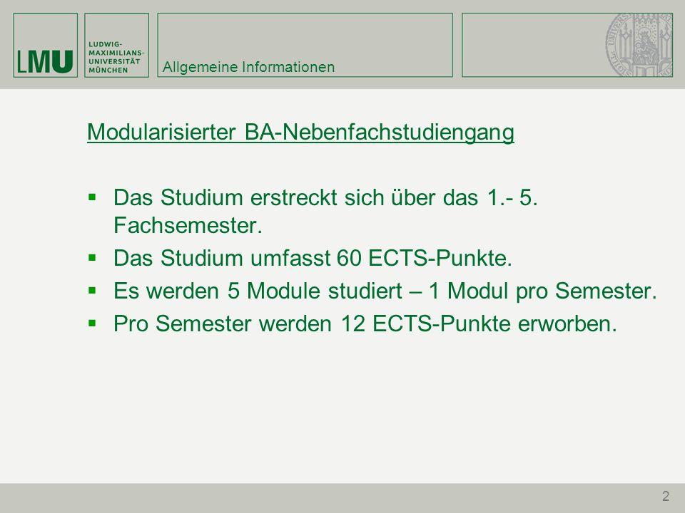 2 Allgemeine Informationen Modularisierter BA-Nebenfachstudiengang Das Studium erstreckt sich über das 1.- 5. Fachsemester. Das Studium umfasst 60 ECT
