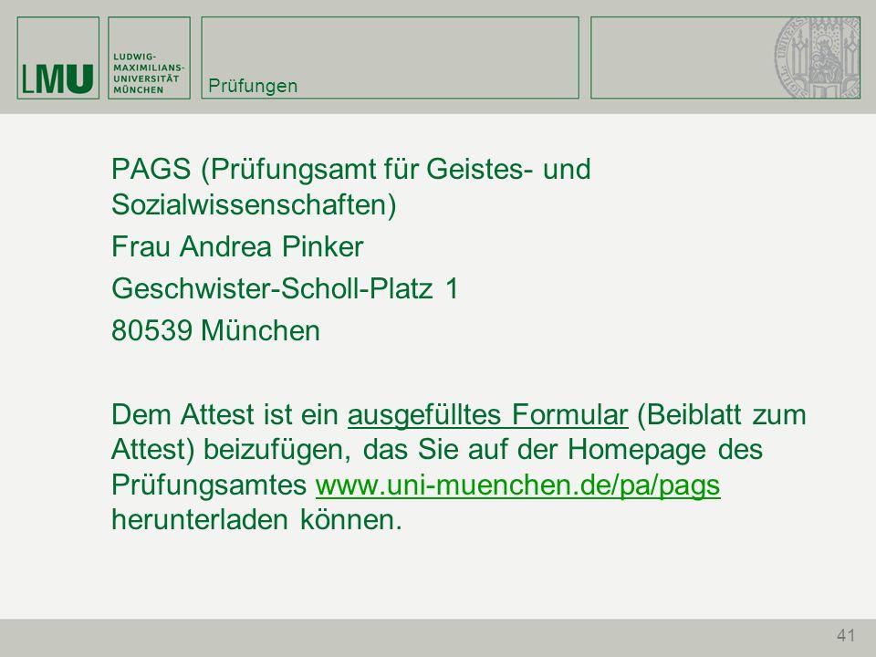 Prüfungen PAGS (Prüfungsamt für Geistes- und Sozialwissenschaften) Frau Andrea Pinker Geschwister-Scholl-Platz 1 80539 München Dem Attest ist ein ausg