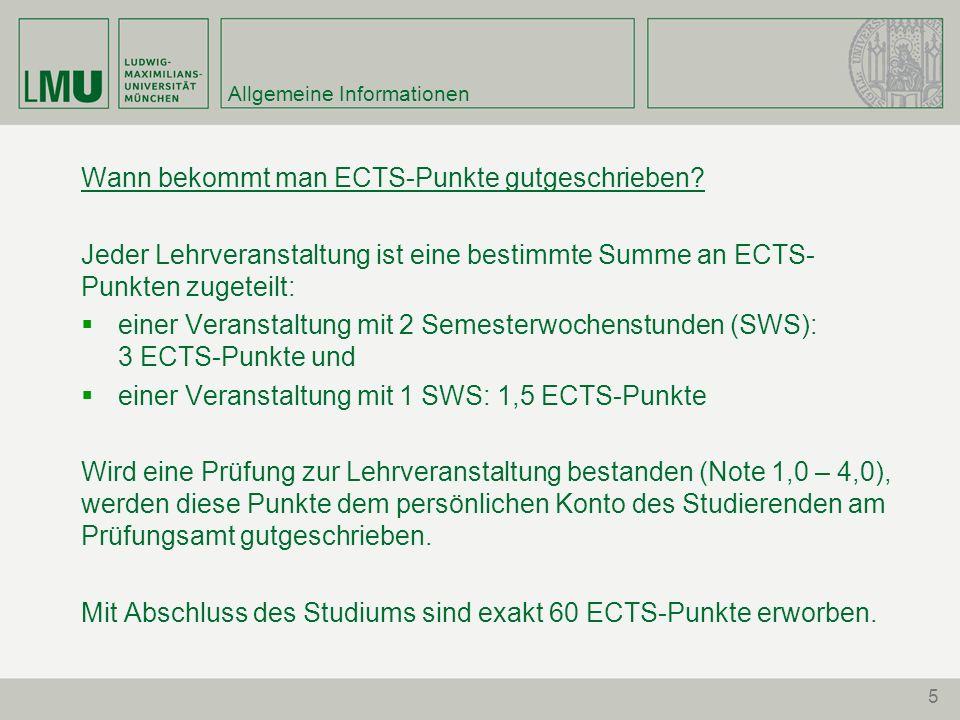 5 Allgemeine Informationen Wann bekommt man ECTS-Punkte gutgeschrieben? Jeder Lehrveranstaltung ist eine bestimmte Summe an ECTS- Punkten zugeteilt: e