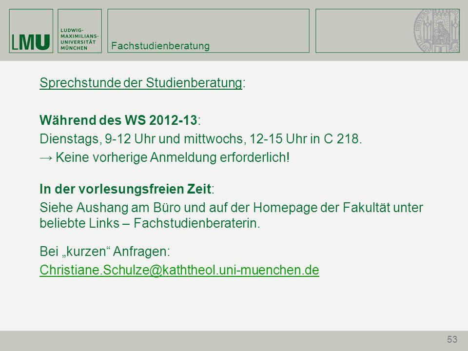 53 Fachstudienberatung Sprechstunde der Studienberatung: Während des WS 2012-13: Dienstags, 9-12 Uhr und mittwochs, 12-15 Uhr in C 218. Keine vorherig