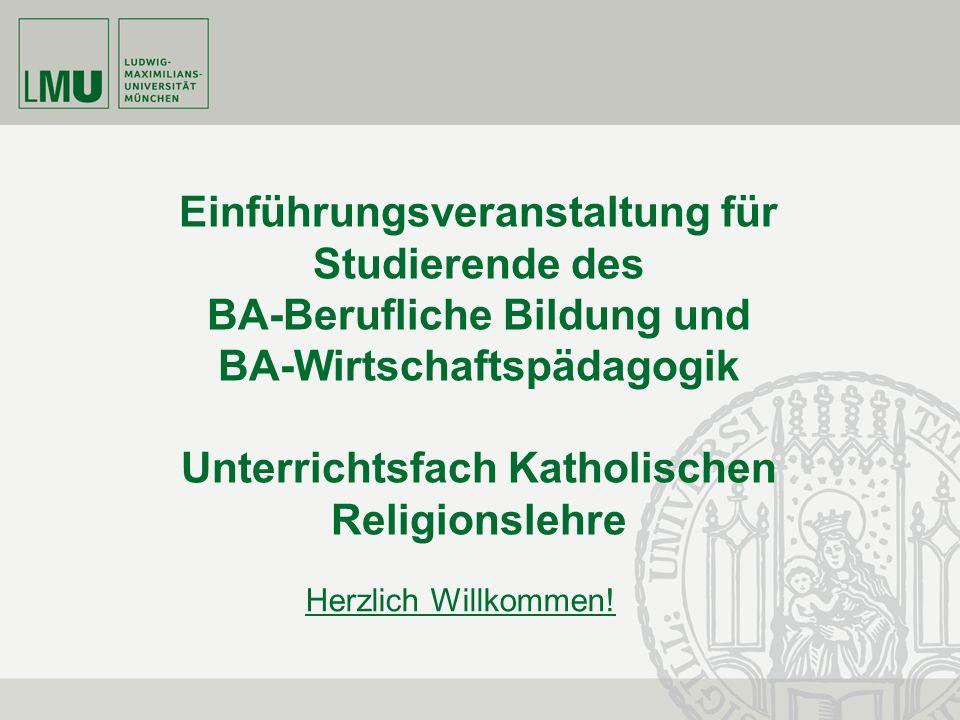 Einführungsveranstaltung für Studierende des BA-Berufliche Bildung und BA-Wirtschaftspädagogik Unterrichtsfach Katholischen Religionslehre Herzlich Willkommen!