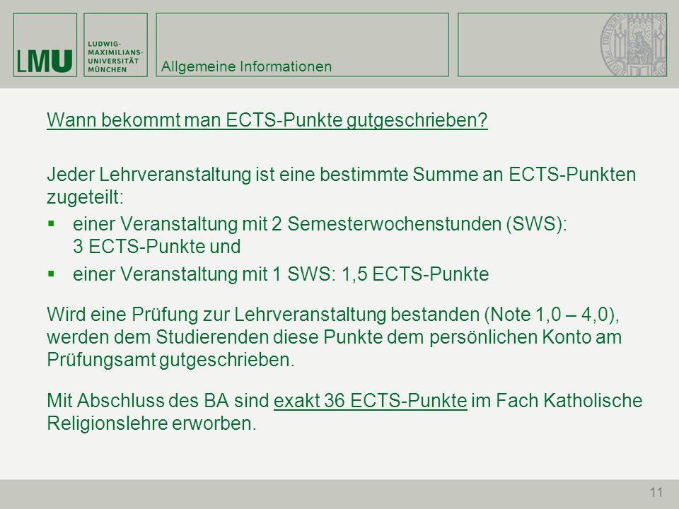 11 Allgemeine Informationen Wann bekommt man ECTS-Punkte gutgeschrieben? Jeder Lehrveranstaltung ist eine bestimmte Summe an ECTS-Punkten zugeteilt: e