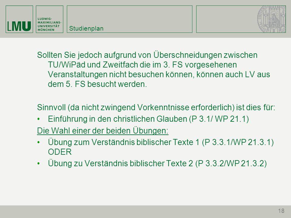Studienplan Sollten Sie jedoch aufgrund von Überschneidungen zwischen TU/WiPäd und Zweitfach die im 3. FS vorgesehenen Veranstaltungen nicht besuchen