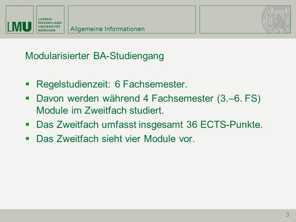 3 Allgemeine Informationen Modularisierter BA-Studiengang Regelstudienzeit: 6 Fachsemester. Davon werden während 4 Fachsemester (3.–6. FS) Module im Z