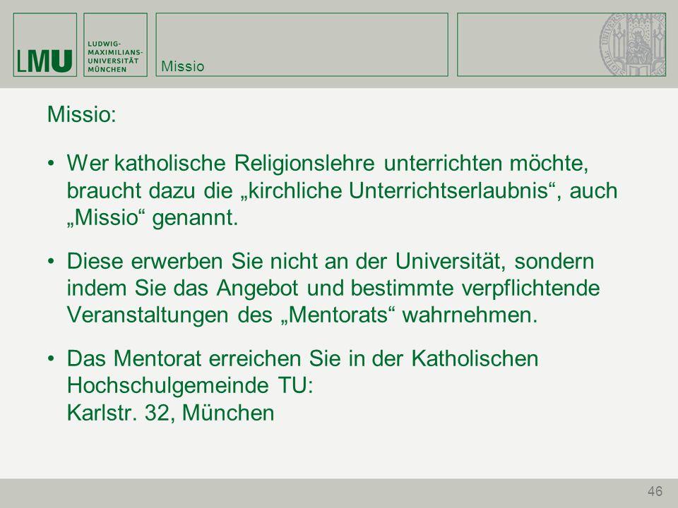 46 Missio Missio: Wer katholische Religionslehre unterrichten möchte, braucht dazu die kirchliche Unterrichtserlaubnis, auch Missio genannt.