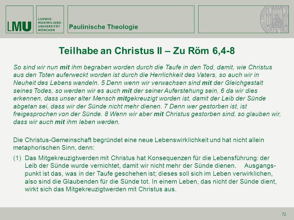 72 Teilhabe an Christus II – Zu Röm 6,4-8 So sind wir nun mit ihm begraben worden durch die Taufe in den Tod, damit, wie Christus aus den Toten auferweckt worden ist durch die Herrlichkeit des Vaters, so auch wir in Neuheit des Lebens wandeln.