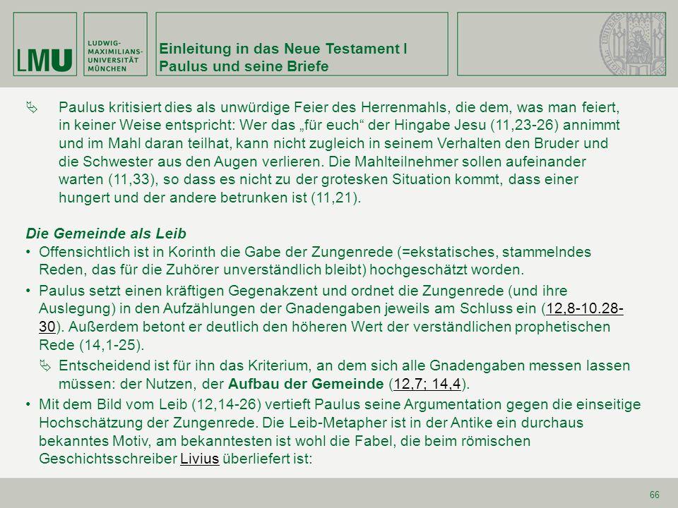 Einleitung in das Neue Testament I Paulus und seine Briefe 66 Paulus kritisiert dies als unwürdige Feier des Herrenmahls, die dem, was man feiert, in