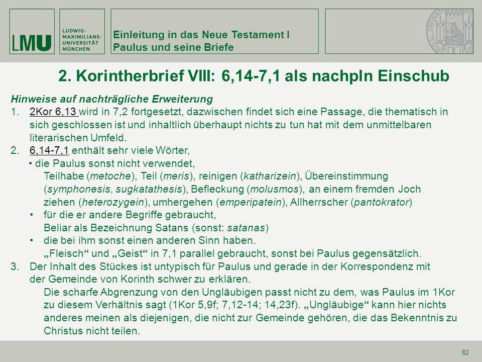 Einleitung in das Neue Testament I Paulus und seine Briefe 82 2. Korintherbrief VIII: 6,14-7,1 als nachpln Einschub Hinweise auf nachträgliche Erweite
