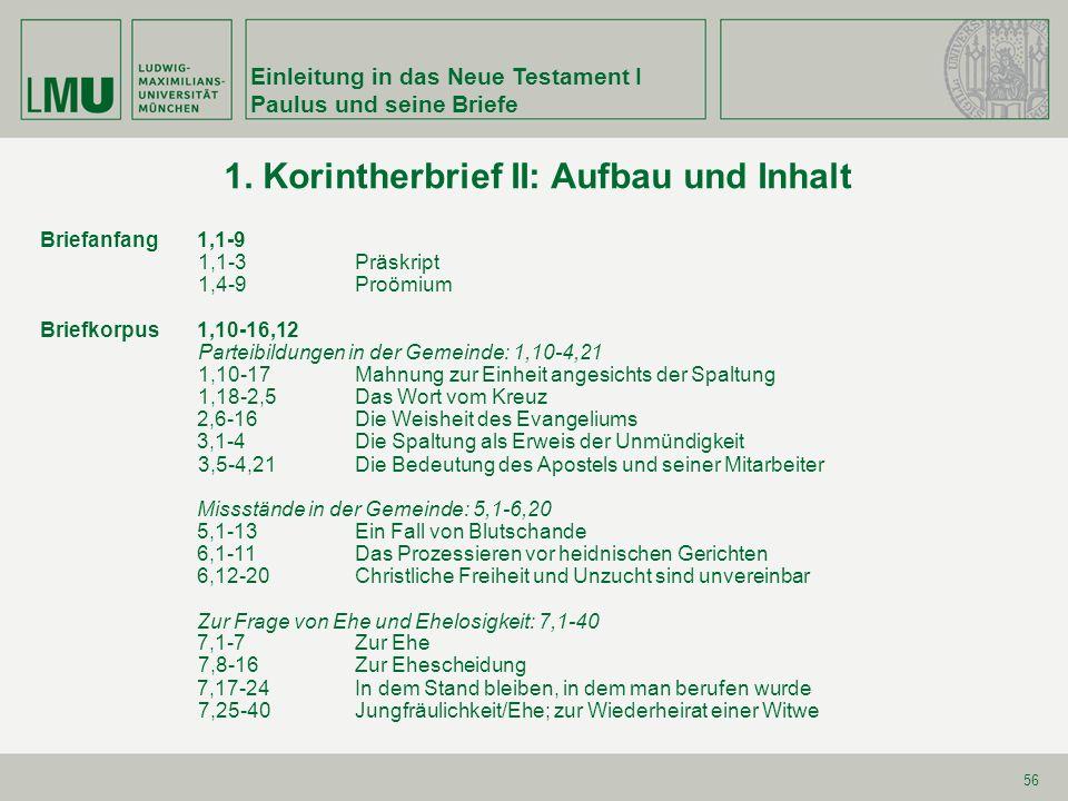 Einleitung in das Neue Testament I Paulus und seine Briefe 56 1. Korintherbrief II: Aufbau und Inhalt Briefanfang1,1-9 1,1-3Präskript 1,4-9Proömium Br