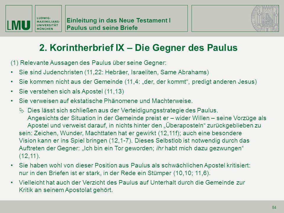 Einleitung in das Neue Testament I Paulus und seine Briefe 84 2. Korintherbrief IX – Die Gegner des Paulus (1) Relevante Aussagen des Paulus über sein