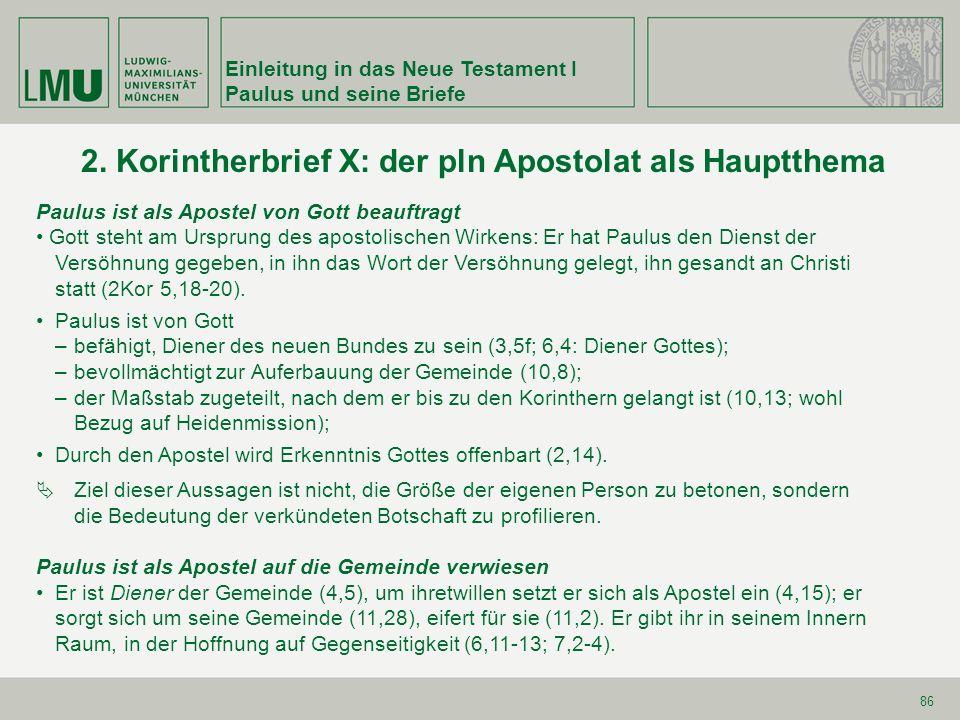 Einleitung in das Neue Testament I Paulus und seine Briefe 86 2. Korintherbrief X: der pln Apostolat als Hauptthema Paulus ist als Apostel von Gott be