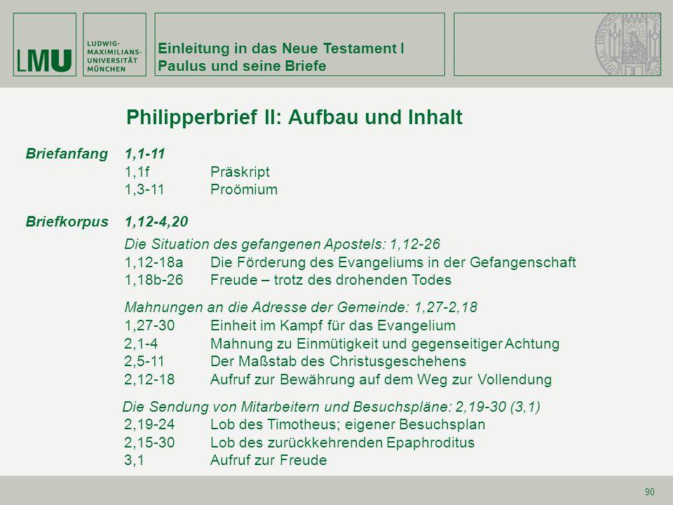 Einleitung in das Neue Testament I Paulus und seine Briefe 90 Briefanfang 1,1-11 1,1fPräskript 1,3-11Proömium Briefkorpus1,12-4,20 Die Situation des g