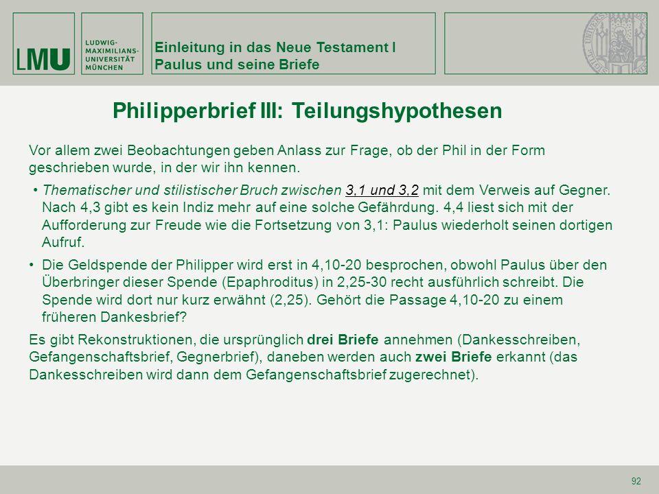 Einleitung in das Neue Testament I Paulus und seine Briefe 92 Vor allem zwei Beobachtungen geben Anlass zur Frage, ob der Phil in der Form geschrieben