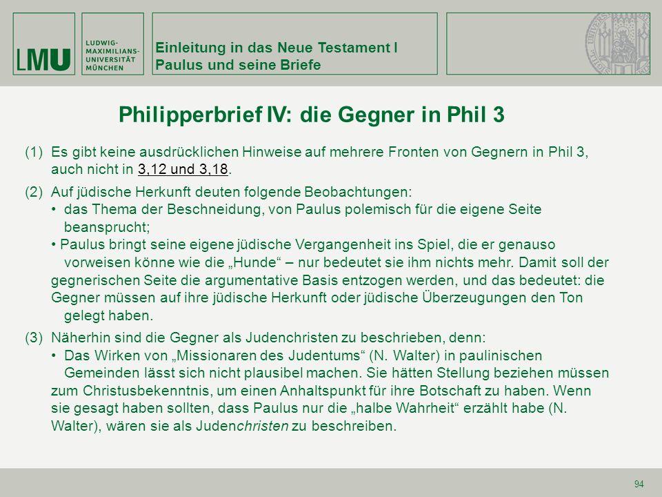 Einleitung in das Neue Testament I Paulus und seine Briefe 94 (1)Es gibt keine ausdrücklichen Hinweise auf mehrere Fronten von Gegnern in Phil 3, auch