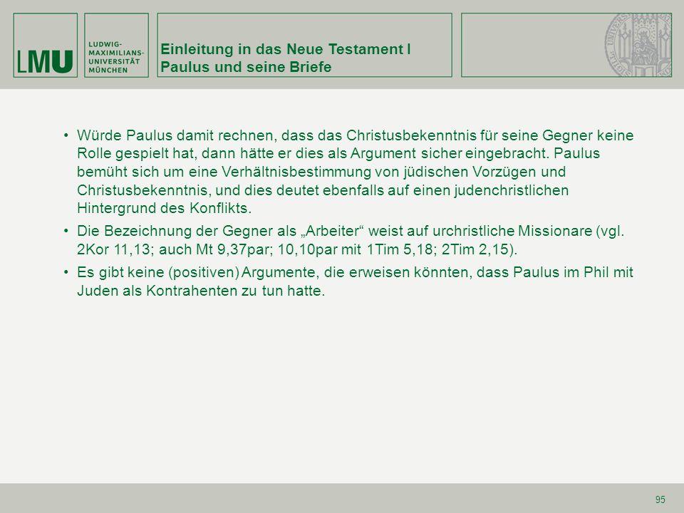 Einleitung in das Neue Testament I Paulus und seine Briefe 95 Würde Paulus damit rechnen, dass das Christusbekenntnis für seine Gegner keine Rolle ges