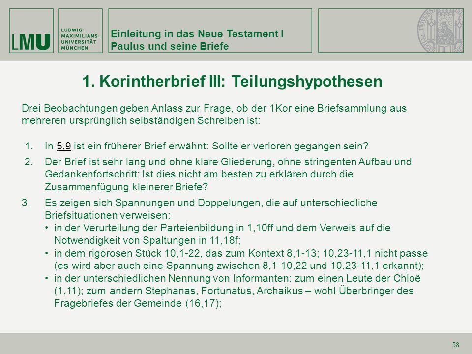 Einleitung in das Neue Testament I Paulus und seine Briefe 58 1. Korintherbrief III: Teilungshypothesen Drei Beobachtungen geben Anlass zur Frage, ob