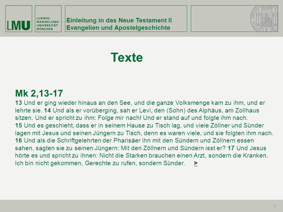 Einleitung in das Neue Testament II Evangelien und Apostelgeschichte 1 Mk 2,13-17 13 Und er ging wieder hinaus an den See, und die ganze Volksmenge ka