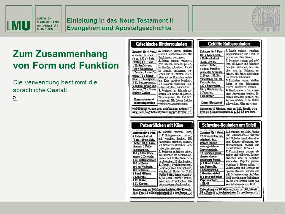 Einleitung in das Neue Testament II Evangelien und Apostelgeschichte 10 Zum Zusammenhang von Form und Funktion Die Verwendung bestimmt die sprachliche