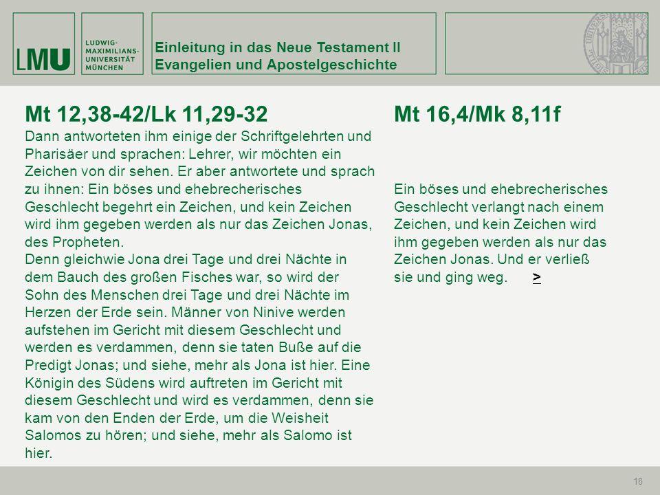 Einleitung in das Neue Testament II Evangelien und Apostelgeschichte 18 Mt 12,38-42/Lk 11,29-32 Dann antworteten ihm einige der Schriftgelehrten und P