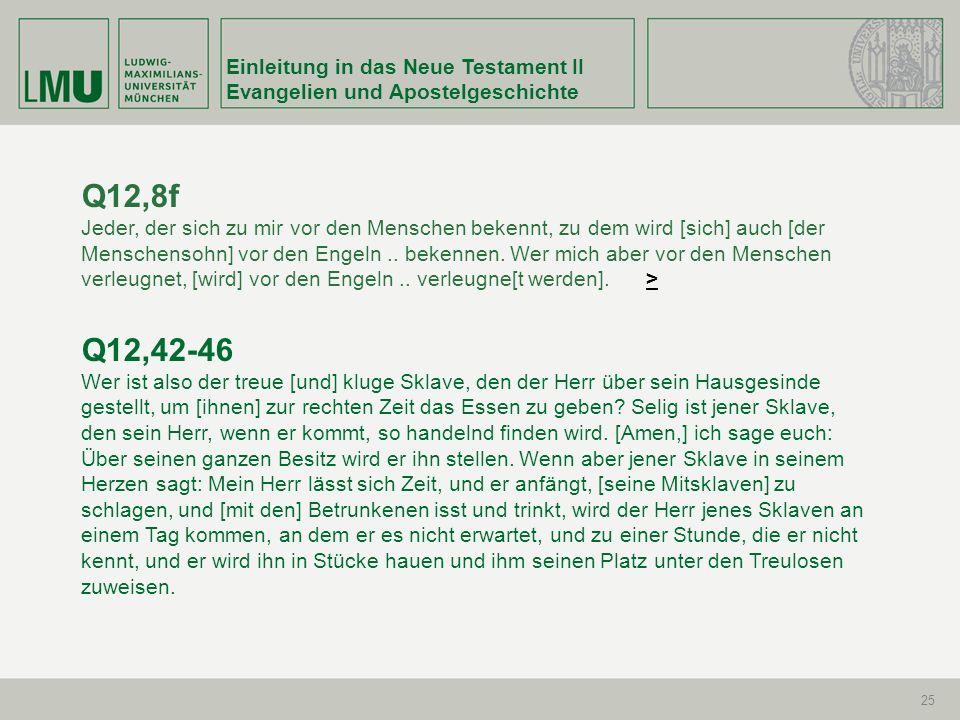 Einleitung in das Neue Testament II Evangelien und Apostelgeschichte 25 Q12,8f Jeder, der sich zu mir vor den Menschen bekennt, zu dem wird [sich] auc