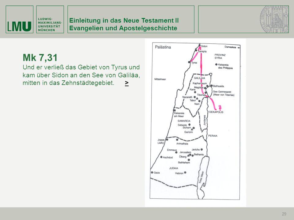 Einleitung in das Neue Testament II Evangelien und Apostelgeschichte 29 Mk 7,31 Und er verließ das Gebiet von Tyrus und kam über Sidon an den See von