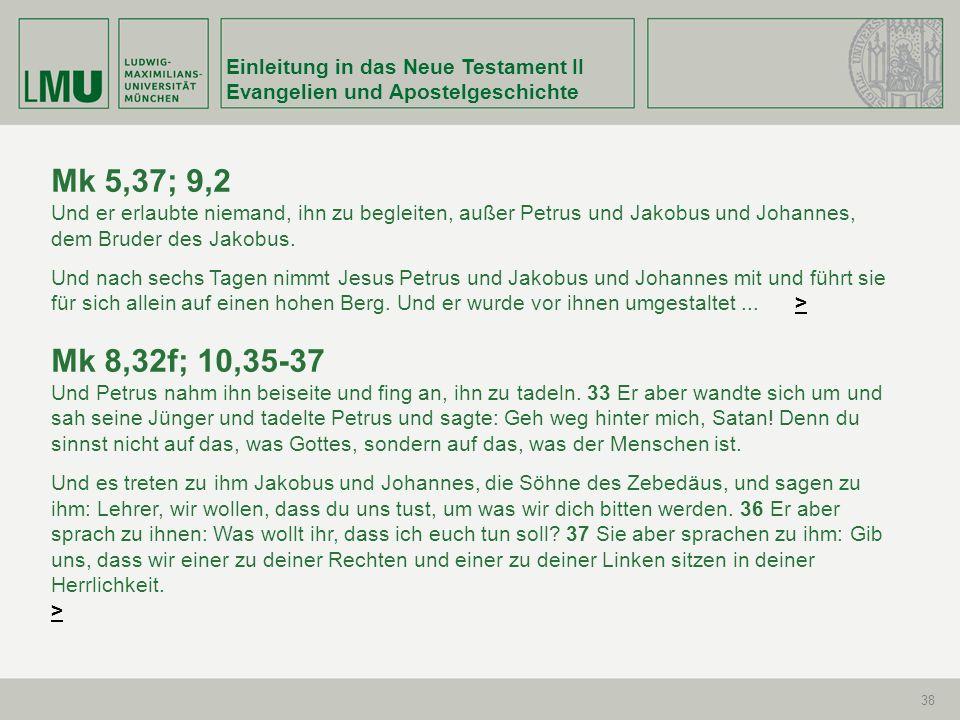 Einleitung in das Neue Testament II Evangelien und Apostelgeschichte 38 Mk 5,37; 9,2 Und er erlaubte niemand, ihn zu begleiten, außer Petrus und Jakob