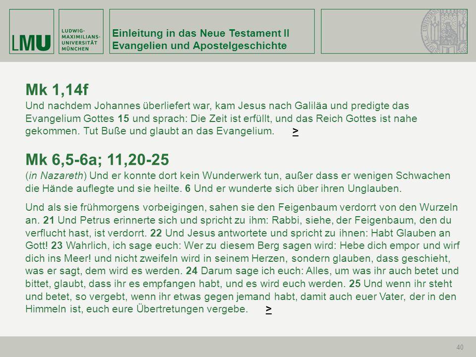 Einleitung in das Neue Testament II Evangelien und Apostelgeschichte 40 Mk 1,14f Und nachdem Johannes überliefert war, kam Jesus nach Galiläa und pred