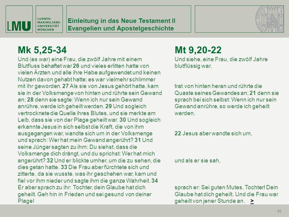 Einleitung in das Neue Testament II Evangelien und Apostelgeschichte 46 Mk 5,25-34 Und (es war) eine Frau, die zwölf Jahre mit einem Blutfluss behafte