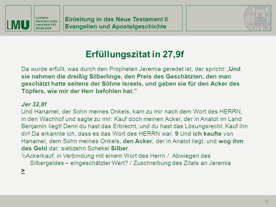 Einleitung in das Neue Testament II Evangelien und Apostelgeschichte 52 Erfüllungszitat in 27,9f Da wurde erfüllt, was durch den Propheten Jeremia ger