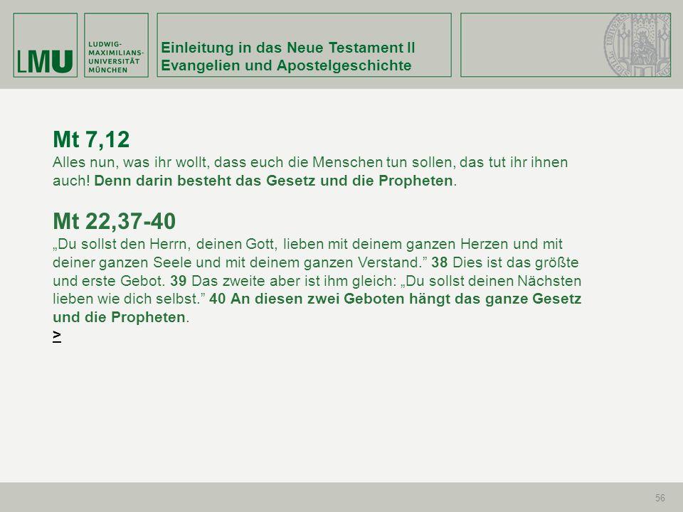 Einleitung in das Neue Testament II Evangelien und Apostelgeschichte 56 Mt 7,12 Alles nun, was ihr wollt, dass euch die Menschen tun sollen, das tut i