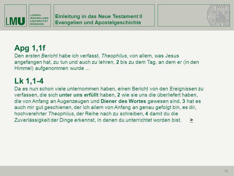 Einleitung in das Neue Testament II Evangelien und Apostelgeschichte 58 Apg 1,1f Den ersten Bericht habe ich verfasst, Theophilus, von allem, was Jesu