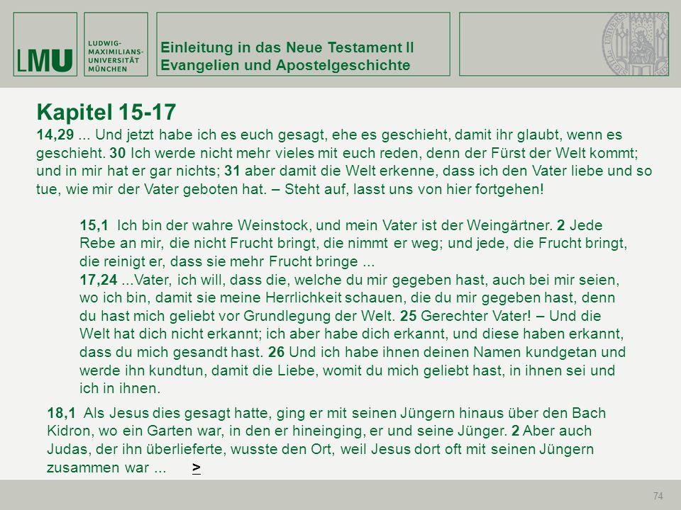 Einleitung in das Neue Testament II Evangelien und Apostelgeschichte 74 Kapitel 15-17 14,29... Und jetzt habe ich es euch gesagt, ehe es geschieht, da