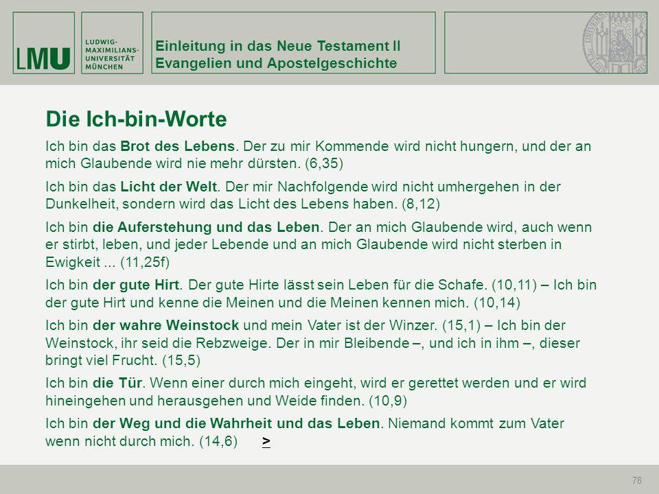 Einleitung in das Neue Testament II Evangelien und Apostelgeschichte 78 Die Ich-bin-Worte Ich bin das Brot des Lebens. Der zu mir Kommende wird nicht