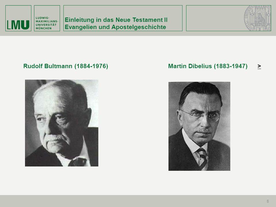 Einleitung in das Neue Testament II Evangelien und Apostelgeschichte 8 Rudolf Bultmann (1884-1976) Martin Dibelius (1883-1947) >>