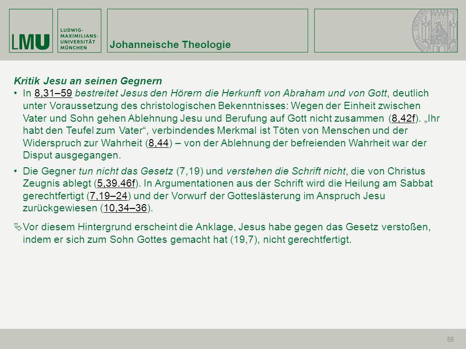 Johanneische Theologie 88 Kritik Jesu an seinen Gegnern In 8,31–59 bestreitet Jesus den Hörern die Herkunft von Abraham und von Gott, deutlich unter V