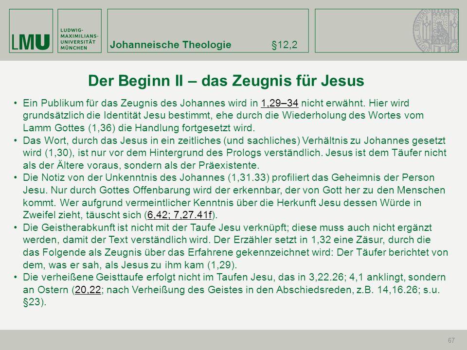 Johanneische Theologie§12,2 67 Ein Publikum für das Zeugnis des Johannes wird in 1,29–34 nicht erwähnt. Hier wird grundsätzlich die Identität Jesu bes