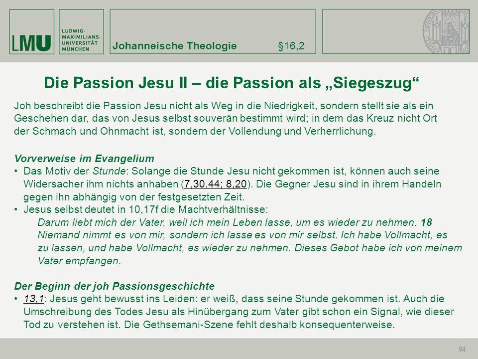 Johanneische Theologie§16,2 94 Vorverweise im Evangelium Das Motiv der Stunde: Solange die Stunde Jesu nicht gekommen ist, können auch seine Widersach