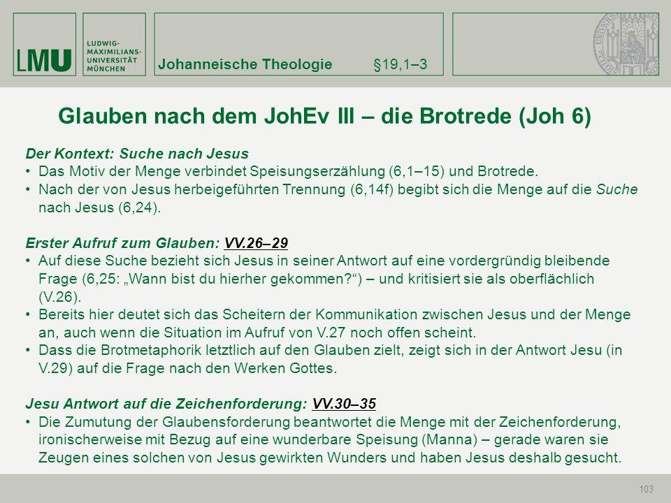 Johanneische Theologie§19,1–3 103 Der Kontext: Suche nach Jesus Das Motiv der Menge verbindet Speisungserzählung (6,1–15) und Brotrede. Nach der von J