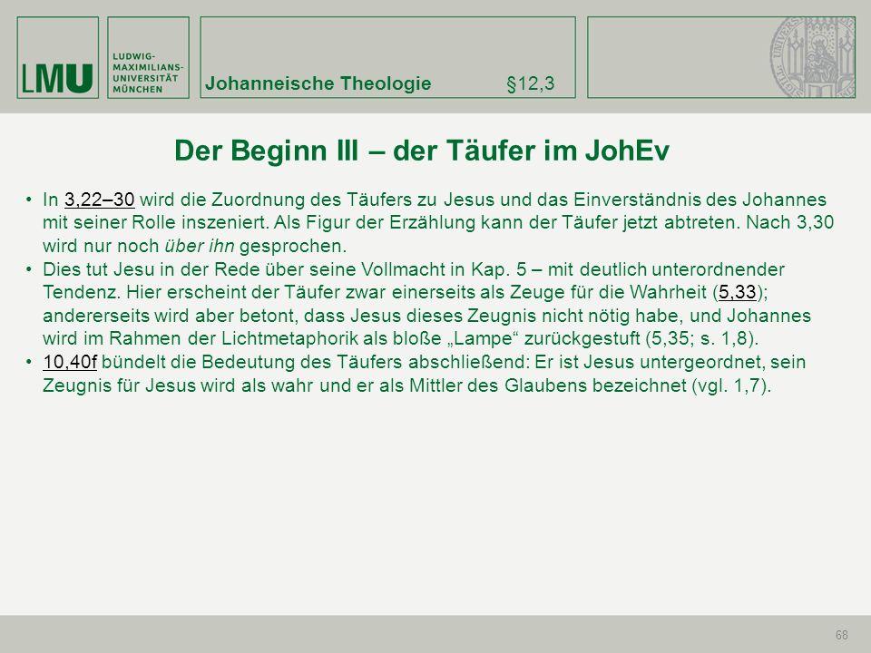 Johanneische Theologie§12,3 68 In 3,22–30 wird die Zuordnung des Täufers zu Jesus und das Einverständnis des Johannes mit seiner Rolle inszeniert. Als
