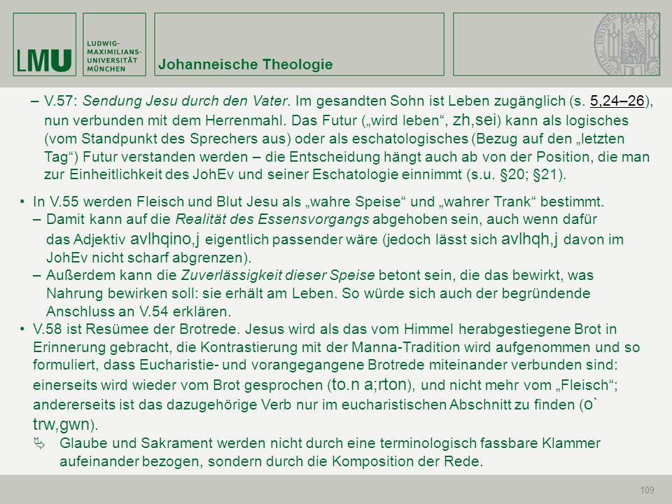 Johanneische Theologie 109 –V.57: Sendung Jesu durch den Vater. Im gesandten Sohn ist Leben zugänglich (s. 5,24–26), nun verbunden mit dem Herrenmahl.